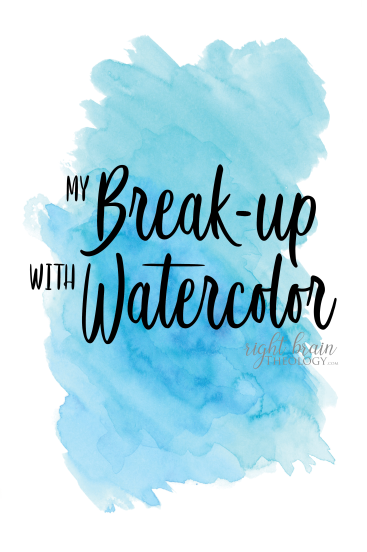 My Break-up with Watercolor